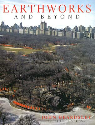 Earthworks And Beyond: Comtemparary Art In the Landscape, Beardsley, John