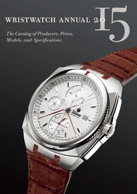 Image for Wristwatch Annual 2015: The Catalog of Producers, Prices, Models, and Specifications