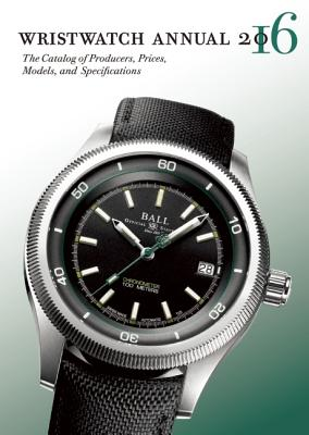 Image for Wristwatch Annual 2016: The Catalog of Producers, Prices, Models, and Specifications