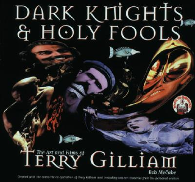 Image for Dark Knights and Holy Fools: The Art and Films of Terry Gilliam: From Before Python to Beyond Fear and Loathing