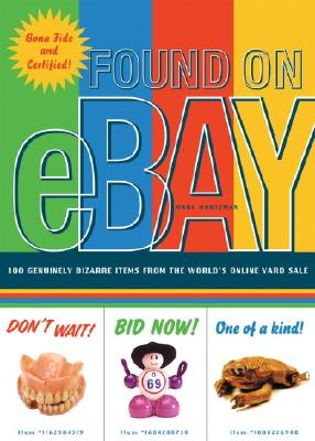 Found on eBay: 100 Genuinely Bizarre Items from the World's Online Yard Sale, Hartzman, Marc