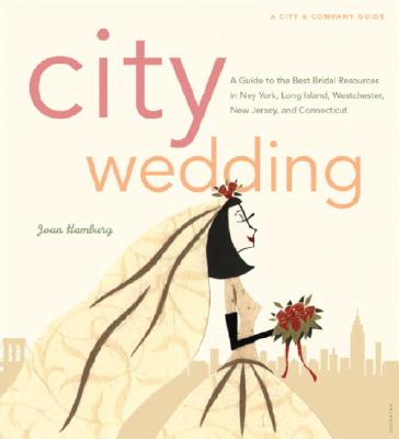 Image for City Wedding: A Guide to the Best Bridal Resources in New York, Long Island, Westchester, New Jersey, and Connecticut