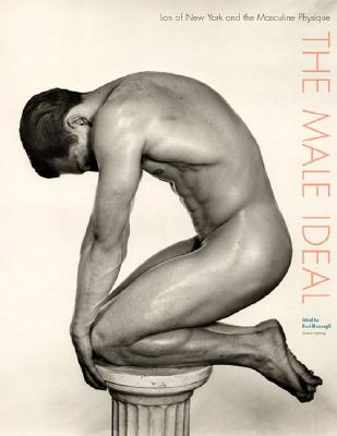 Image for MALE IDEAL, THE LON OF NEW YORK AND THE MASCULINE PHYSIQUE