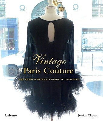 Vintage Paris Couture: The French Woman's Guide to Shopping, Clayton, Jessica