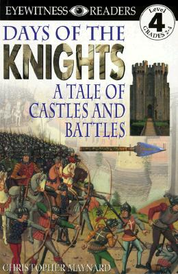 Days of the Knights: A Tale of Castles and Battles [Eyewitness Readers, Level 4, Grades 2-4], Maynard, Christopher