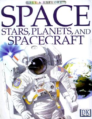 Image for Space, Stars, Planets and Spacecraft (See & Explore Library)