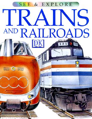 Trains and Railroads (See & Explore Library), DK Publishing
