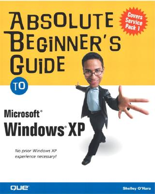 Absolute Beginner's Guide to Microsoft Windows XP (Absolute Beginner's Guides (Que)), Shelley O'Hara