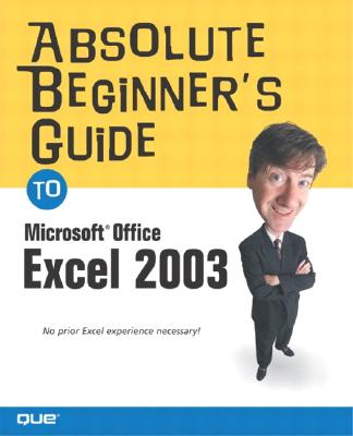 Absolute Beginner's Guide to Microsoft Office Excel 2003, Kraynak, Joe E.