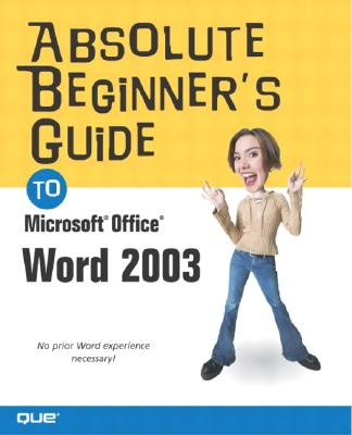 Absolute Beginner's Guide to Microsoft Office Word 2003, Acklen, Laura
