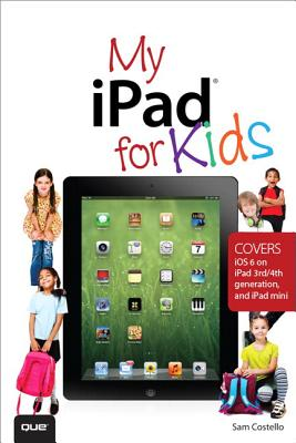 Image for My iPad for Kids (Covers iOS 6 on iPad 3rd or 4th generation, and iPad mini) (2nd Edition)