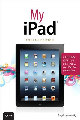 My iPad (covers iOS 5.1 on iPad, iPad 2, and iPad 3rd gen) (4th Edition), Gary Rosenzweig (Author)
