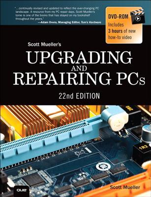 Upgrading and Repairing PCs (22nd Edition), Scott M. Mueller