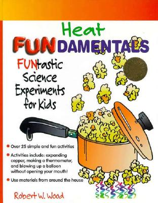 Image for Heat Fundamentals: Funtastic Science Activities for Kids (Fundamentals (Philadelphia, Pa.).)