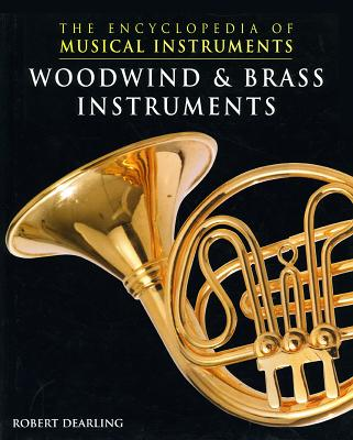 Woodwind & Brass Instruments (The Encyclopedia of Musical Instruments), Dearling, Robert