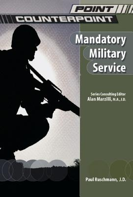 Mandatory Military Service (Point/Counterpoint (Chelsea Hardcover)), Ruschmann, Paul