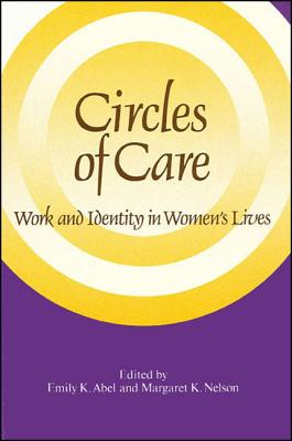 Image for Circles of Care: Work and Identity in Women's Lives (SUNY series on Women and Work)