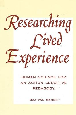 Image for Researching Lived Experience: Human Science for an Action Sensitive Pedagogy (SUNY series, The Philosophy of Education)