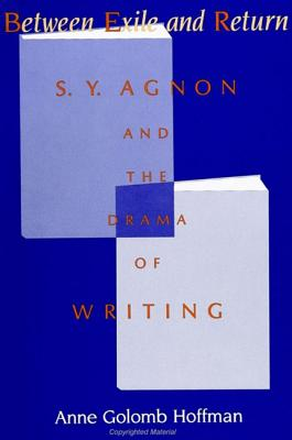 Image for Between Exile and Return: S. Y. Agnon and the Drama of Writing (SUNY series in Modern Jewish Literature and Culture)