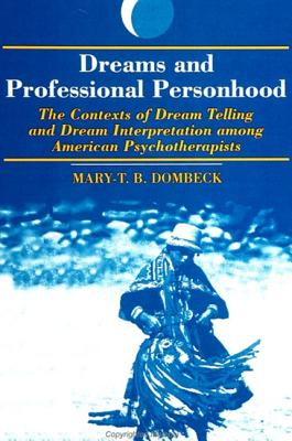 Image for Dreams and Professional Personhood: The Contexts of Dream Telling and Dream Interpretation Among American Psychotherapists (Dream Studies)
