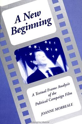Image for A New Beginning: A Textual Frame Analysis of the Political Campaign Film (SUNY series in Communication Studies)