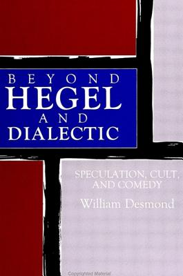 Image for Beyond Hegel and Dialectic: Speculation, Cult, and Comedy (SUNY Series in Hegelian Studies)