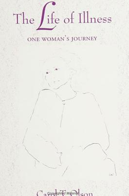 Image for The Life of Illness: One Woman's Journey (S U N Y Series, the Body in Culture, History, and Religion)