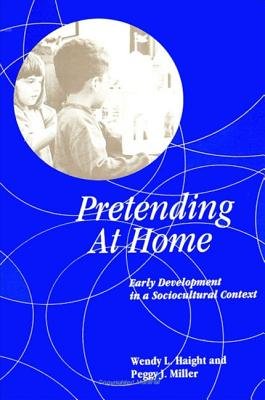 Image for Pretending at Home: Early Development in a Sociocultural Context (Suny Series, Children's Play in Society)