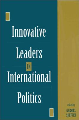 Image for Innovative Leaders in International Politics (SUNY series in Leadership Studies)