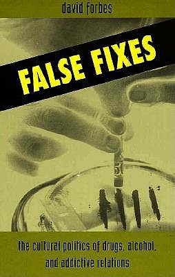 Image for False Fixes: The Cultural Politics of Drugs, Alcohol, and Addic (S U N Y Series, Teacher Empowerment and School Reform)