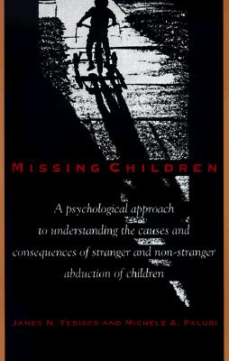 Image for Missing Children: A Psychological Approach to Understanding the Causes and Consequences of Stranger and Non-Stranger Abduction of Children (S U N Y Series in the Psychology of Women)
