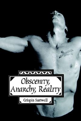 Obscenity, Anarchy, Reality, Sartwell, Crispin