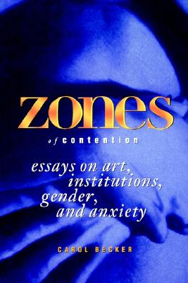 Image for Zones of Contention: Essays on Art, Institutions, Gender, and Anxiety