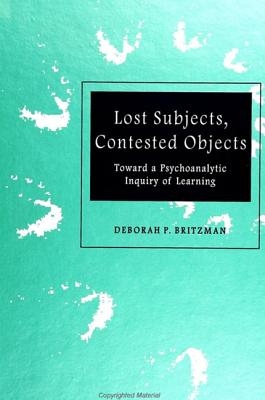 Image for Lost Subjects, Contested Objects: Toward a Psychoanalytic Inquiry of Learning