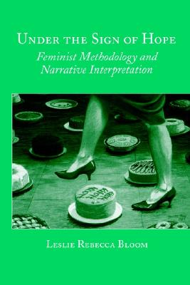 Image for Under the Sign of Hope: Feminist Methodology and Narrative Interpretation (Suny Series, Identities in the Classroom)