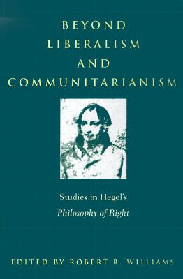 Image for BEYOND LIBERALISM AND COMMUNITARIANISM STUDIES IN HEGEL'S PHILOSOPHY OF RIGHT