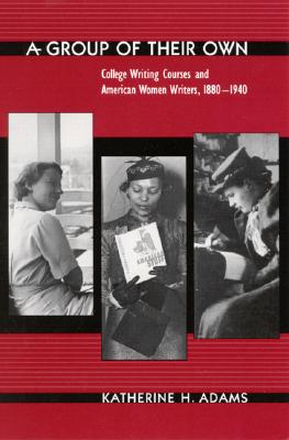 Image for A Group of Their Own: College Writing Courses and American Women Writers, 1880-1940