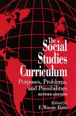 Image for The Social Studies Curriculum: Purposes, Problems, and Possibilites, Revised Edition (SUNY series, Theory, Research, and Practice in Social Education)