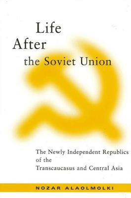Image for LIFE AFTER THE SOVIET UNION THE NEWLY INDEPENDENT REPUBLICS OF THE TRANSCAUCASUS & CENTRAL ASIA