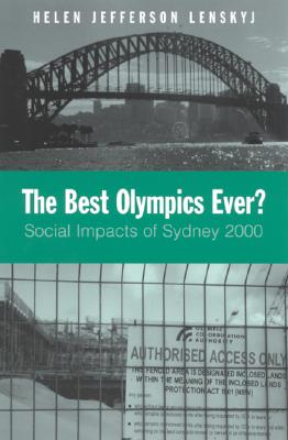 Image for The Best Olympics Ever?: Social Impacts of Sydney 2000 (SUNY series on Sport, Culture, and Social Relations)