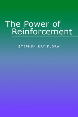 Power of Reinforcement, The (Alternatives in Psychology), Flora, Stephen Ray