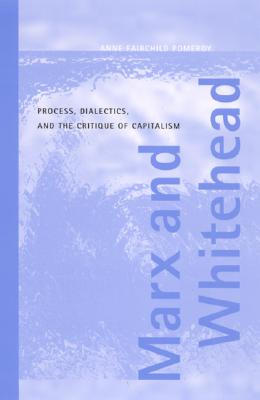 Image for Marx and Whitehead: Process, Dialectics, and the Critique of Capitalism (SUNY series in the Philosophy of the Social Sciences)