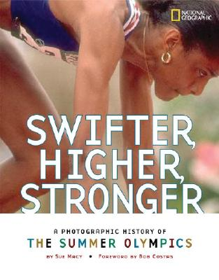 Image for Swifter, Higher, Stronger: A Photographic History of the Summer Olympics