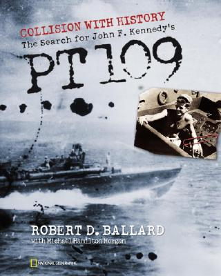Collision With History: The Search For John F. Kennedy's PT 109, Robert D. Ballard