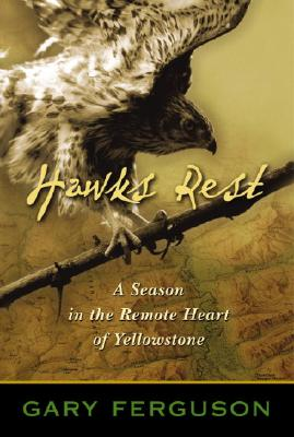 Image for Hawks Rest: A Season in the Remote Heart of Yellowstone