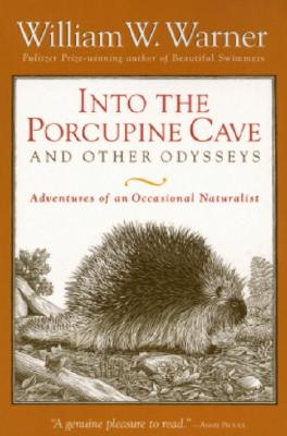 Image for Into the Porcupine Cave and Other Odysseys: Adventures of an Occasional Naturalist