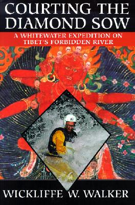 Image for Courting the Diamond Sow : A whitewater expedition on Tibet's forbidden river.