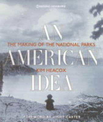 Image for An American Idea: The Making Of The National Parks