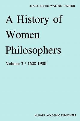 Image for A History of Women Philosophers: Modern Women Philosophers, 1600-1900: 3
