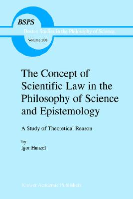 Image for The Concept of Scientific Law in the Philosophy of Science and Epistemology: A Study of Theoretical Reason (Boston Studies in the Philosophy and History of Science)